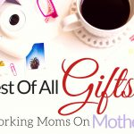 The Best Of All Gifts For Working Moms On Mother's Day