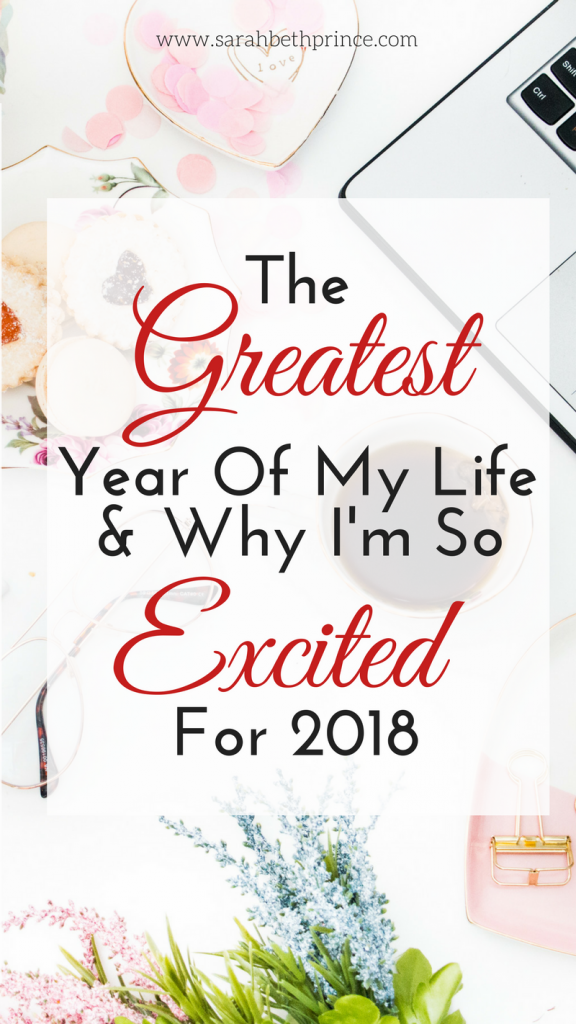 The Greatest Year Of My Life And Why I'm So Excited For 2018