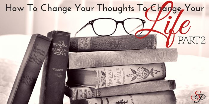 How To Change Your Thoughts To Change Your Life Like A Pro Part 2