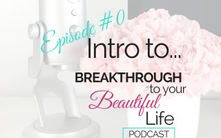 Introduction To The Breakthrough To Your Beautiful Life Podcast