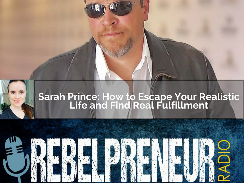 Sarah Prince_ How to Escape Your Realistic Life and Find Real Fulfillment