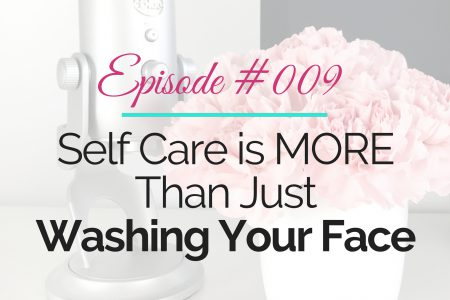 Self Care is More Than Just Washing Your Face