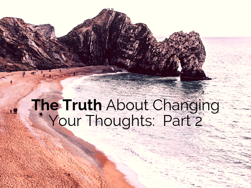 The Truth About Changing You Thoughts Parts 2