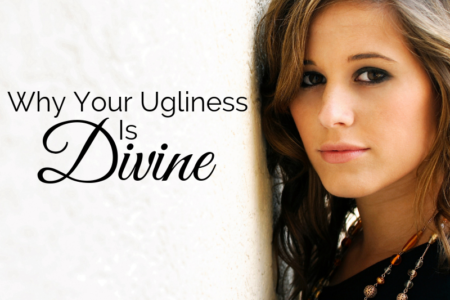 Why Your Ugliness Is Divine