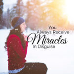 You Always Receive Miracles In Disguise